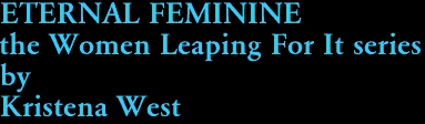 ETERNAL FEMININE the Women Leaping For It series by Kristena West