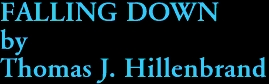 FALLING DOWN by Thomas J. Hillenbrand