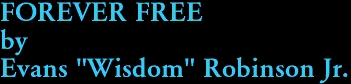 "FOREVER FREE by Evans ""Wisdom"" Robinson Jr."
