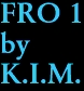 FRO 1 by K.I.M.