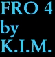 FRO 4 by K.I.M.