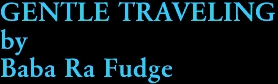 GENTLE TRAVELING by Baba Ra Fudge