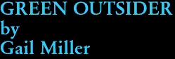 GREEN OUTSIDER by Gail Miller