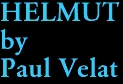 HELMUT by Paul Velat
