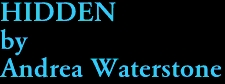 HIDDEN by Andrea Waterstone