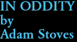 IN ODDITY by Adam Stoves