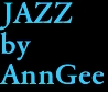 JAZZ by AnnGee