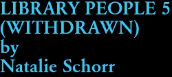 LIBRARY PEOPLE 5  (WITHDRAWN) by Natalie Schorr