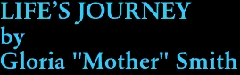 "LIFE'S JOURNEY by Gloria ""Mother"" Smith"