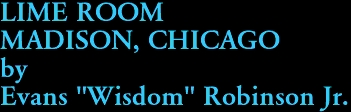 """LIME ROOM  MADISON, CHICAGO by Evans """"Wisdom"""" Robinson Jr."""