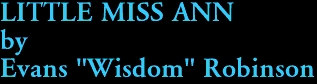 "LITTLE MISS ANN by Evans ""Wisdom"" Robinson"