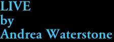LIVE by Andrea Waterstone