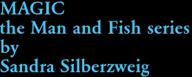 MAGIC the Man and Fish series by Sandra Silberzweig