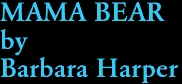 MAMA BEAR by Barbara Harper