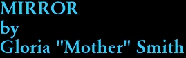 """MIRROR by Gloria """"Mother"""" Smith"""
