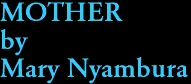 MOTHER by Mary Nyambura