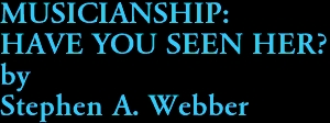 MUSICIANSHIP: HAVE YOU SEEN HER? by Stephen A. Webber