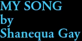 MY SONG by Shanequa Gay