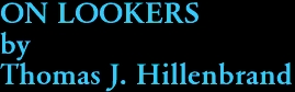 ON LOOKERS by Thomas J. Hillenbrand