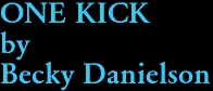 ONE KICK by Becky Danielson