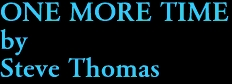 ONE MORE TIME by Steve Thomas