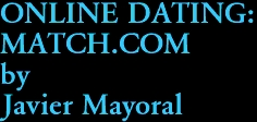 ONLINE DATING:  MATCH.COM by Javier Mayoral