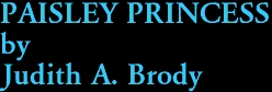 PAISLEY PRINCESS by Judith A. Brody