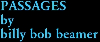 PASSAGES by billy bob beamer
