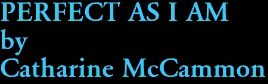 PERFECT AS I AM by Catharine McCammon