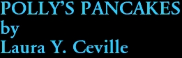 POLLY'S PANCAKES by Laura Y. Ceville