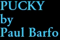 PUCKY by Paul Barfo