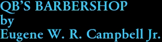 QB'S BARBERSHOP by Eugene W. R. Campbell Jr.