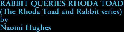 RABBIT QUERIES RHODA TOAD (The Rhoda Toad and Rabbit series) by Naomi Hughes
