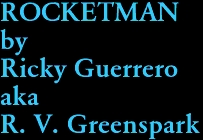 ROCKETMAN by Ricky Guerrero  aka R. V. Greenspark