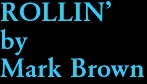 ROLLIN' by Mark Brown