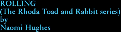 ROLLING (The Rhoda Toad and Rabbit series) by Naomi Hughes