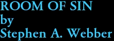 ROOM OF SIN by Stephen A. Webber