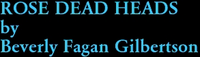 ROSE DEAD HEADS by Beverly Fagan Gilbertson