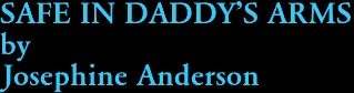 SAFE IN DADDY'S ARMS by Josephine Anderson