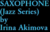 SAXOPHONE (Jazz Series) by Irina Akimova