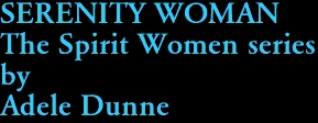 SERENITY WOMAN The Spirit Women series by Adele Dunne
