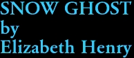SNOW GHOST by Elizabeth Henry