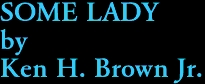 SOME LADY by Ken H. Brown Jr.