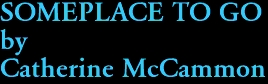 SOMEPLACE TO GO by Catherine McCammon