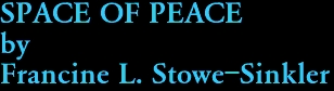 SPACE OF PEACE by Francine L. Stowe-Sinkler