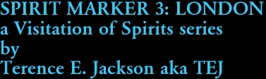 SPIRIT MARKER 3: LONDON a Visitation of Spirits series by Terence E. Jackson aka TEJ