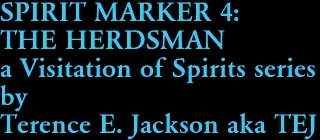 SPIRIT MARKER 4:  THE HERDSMAN a Visitation of Spirits series by Terence E. Jackson aka TEJ