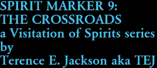 SPIRIT MARKER 9: THE CROSSROADS a Visitation of Spirits series by Terence E. Jackson aka TEJ