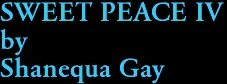 SWEET PEACE IV by Shanequa Gay
