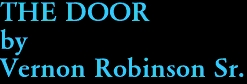 THE DOOR by Vernon Robinson Sr.